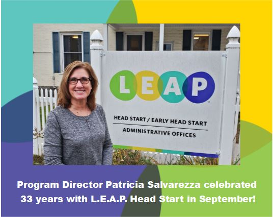 Program Director Patricia Salvarezza celebrated 33 years with L.E.A.P. Head Start in September!